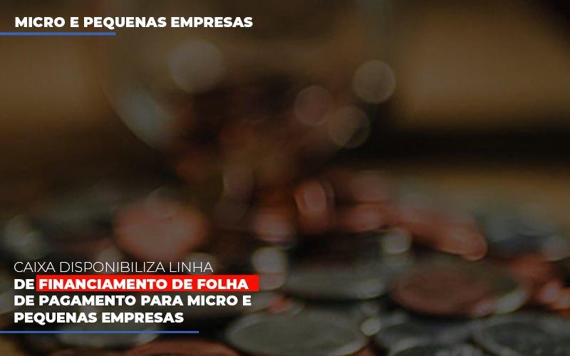 Caixa Disponibiliza Linha De Financiamento Para Folha De Pagamento - Contabilidade em São Paulo | ECONSA Contabilidade e Gestão Empresarial