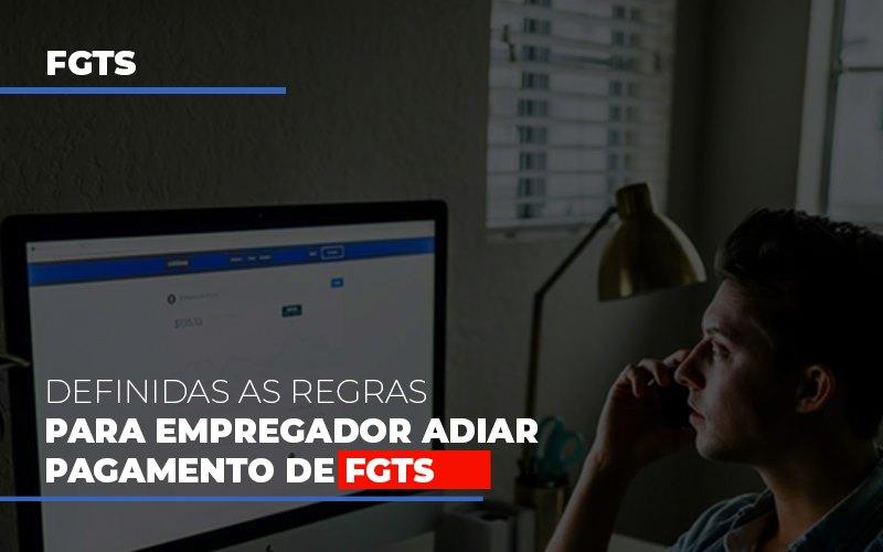 Definidas As Regras Para Empregador Adiar Pagamento De Fgts - Contabilidade em São Paulo   ECONSA Contabilidade e Gestão Empresarial