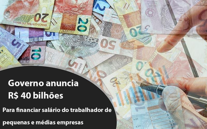 Governo Anuncia R$ 40 Bi Para Financiar Salário Do Trabalhador De Pequenas E Médias Empresas - Contabilidade em São Paulo | ECONSA Contabilidade e Gestão Empresarial