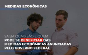 Medidas Economicas Anunciadas Pelo Governo Federal - Contabilidade em São Paulo | ECONSA Contabilidade e Gestão Empresarial