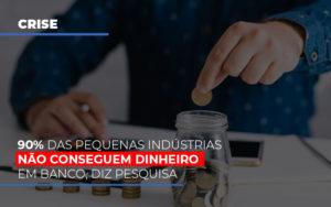 90 Das Pequenas Industrias Nao Conseguem Dinheiro Em Banco Diz Pesquisa - Contabilidade em São Paulo | ECONSA Contabilidade e Gestão Empresarial