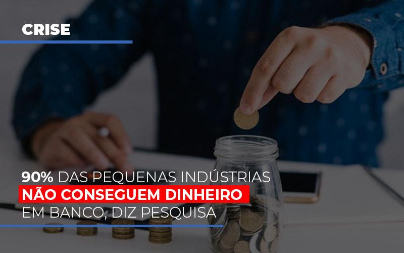 90 Das Pequenas Industrias Nao Conseguem Dinheiro Em Banco Diz Pesquisa - Contabilidade em São Paulo   ECONSA Contabilidade e Gestão Empresarial