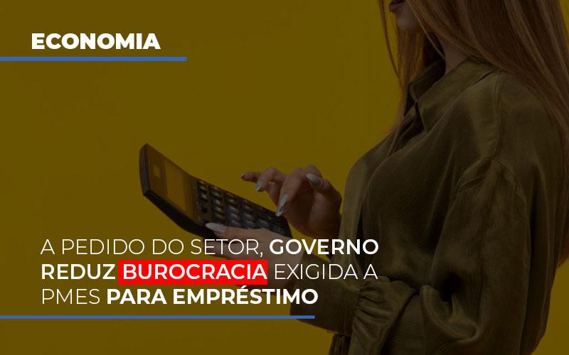 A Pedido Do Setor Governo Reduz Burocracia Exigida A Pmes Para Empresario - Contabilidade em São Paulo | ECONSA Contabilidade e Gestão Empresarial