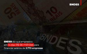Bndes Dis Que Emprestou Em 14 Dias Rs 66 Milhoes Para Financiar Salarios De 3770 Empresas Abrir Empresa Simples - Contabilidade em São Paulo | ECONSA Contabilidade e Gestão Empresarial