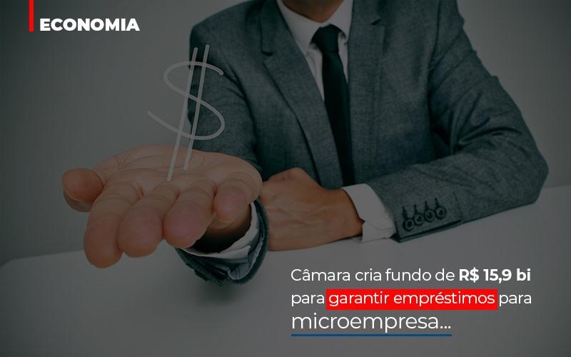 Camara Cria Fundo De Rs 15 9 Bi Para Garantir Emprestimos Para Microempresa Abrir Empresa Simples - Contabilidade em São Paulo | ECONSA Contabilidade e Gestão Empresarial