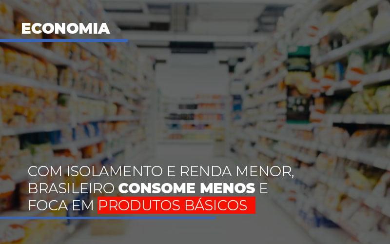 Com O Isolamento E Renda Menor Brasileiro Consome Menos E Foca Em Produtos Basicos - Contabilidade em São Paulo | ECONSA Contabilidade e Gestão Empresarial