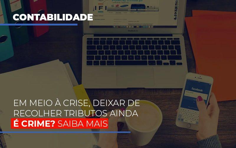Em Meio A Crise Deixar De Recolher Tributos Ainda E Crime Abrir Empresa Simples - Contabilidade em São Paulo | ECONSA Contabilidade e Gestão Empresarial