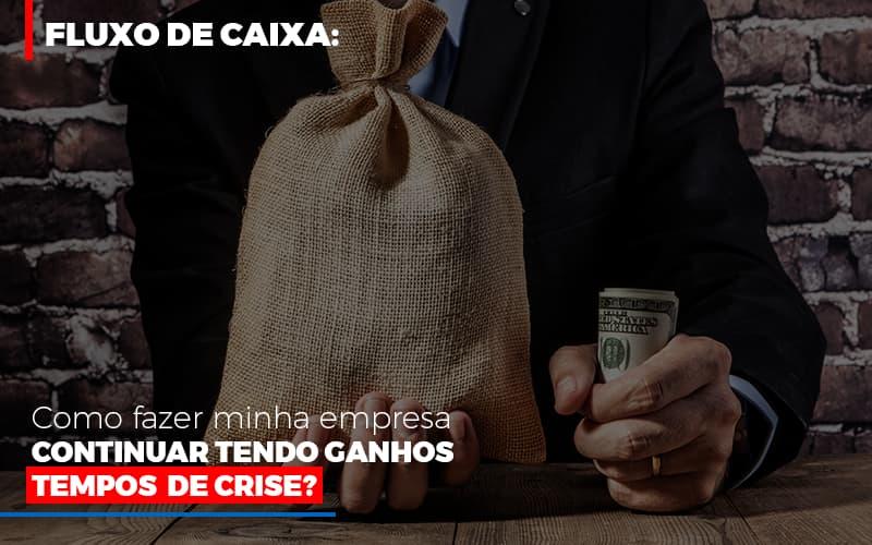 Fluxo De Caixa Como Fazer Minha Empresa Continuar Tendo Ganos Em Tempos De Crise - Contabilidade em São Paulo | ECONSA Contabilidade e Gestão Empresarial