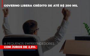 Governo Libera Credito De Ate 200 Mil A Pequenos Empreendedores Com Juros - Contabilidade em São Paulo   ECONSA Contabilidade e Gestão Empresarial