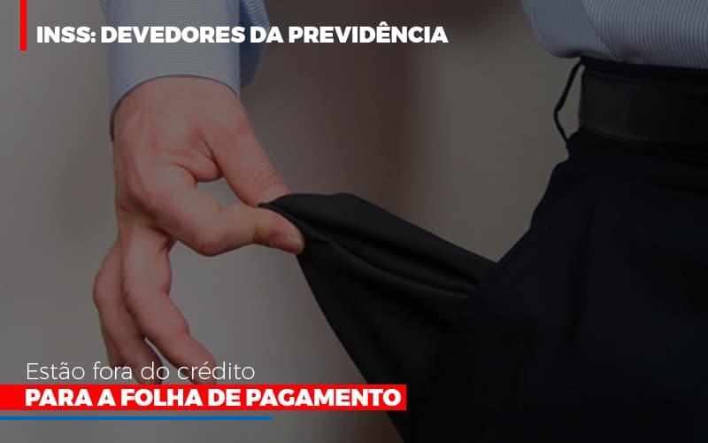 Inss Devedores Da Previdencia Estao Fora Do Credito Para Folha De Pagamento Abrir Empresa Simples - Contabilidade em São Paulo | ECONSA Contabilidade e Gestão Empresarial
