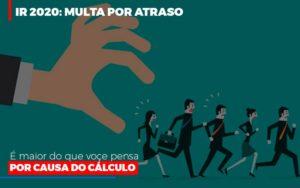 Ir 2020 Multa Por Atraso E Maior Do Que Voce Pensa Por Causa Do Calculo - Contabilidade em São Paulo | ECONSA Contabilidade e Gestão Empresarial