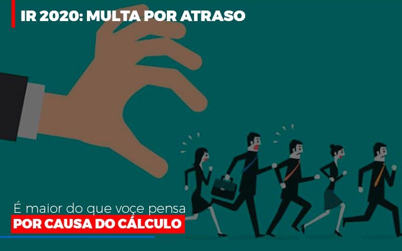 Ir 2020 Multa Por Atraso E Maior Do Que Voce Pensa Por Causa Do Calculo - Contabilidade em São Paulo   ECONSA Contabilidade e Gestão Empresarial