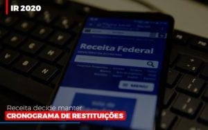 Ir 2020 Receita Federal Decide Manter Cronograma De Restituicoes - Contabilidade em São Paulo | ECONSA Contabilidade e Gestão Empresarial
