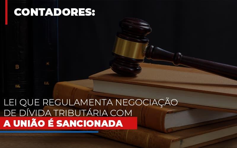 Lei Que Regulamenta Negociacao De Divida Tributaria Com A Uniao E Sancionada - Contabilidade em São Paulo | ECONSA Contabilidade e Gestão Empresarial