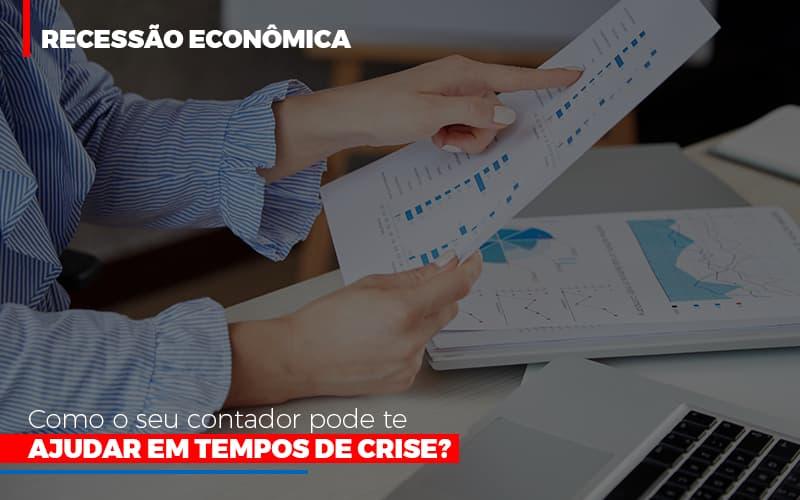 Recessao Economica Como Seu Contador Pode Te Ajudar Em Tempos De Crise - Contabilidade em São Paulo   ECONSA Contabilidade e Gestão Empresarial