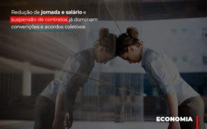 Reducao De Jornada E Salario E Suspensao De Contratos Ja Dominam Convencoes E Acordos - Contabilidade em São Paulo | ECONSA Contabilidade e Gestão Empresarial