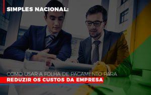 Simples Nacional Como Usar A Folha De Pagamento Para Reduzir Os Custos Da Empresa - Contabilidade em São Paulo | ECONSA Contabilidade e Gestão Empresarial