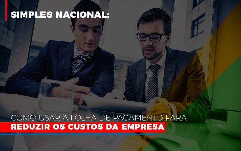 Simples Nacional Como Usar A Folha De Pagamento Para Reduzir Os Custos Da Empresa - Contabilidade em São Paulo   ECONSA Contabilidade e Gestão Empresarial
