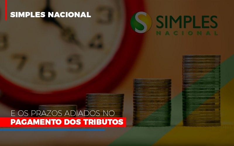 Simples Nacional E Os Prazos Adiados No Pagamento Dos Tributos - Contabilidade em São Paulo | ECONSA Contabilidade e Gestão Empresarial