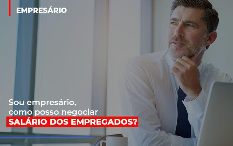Sou Empresario Como Posso Negociar Salario Dos Empregados - Contabilidade em São Paulo   ECONSA Contabilidade e Gestão Empresarial