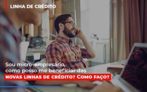 Sou Micro Empresario Com Posso Me Beneficiar Das Novas Linas De Credito - Contabilidade em São Paulo | ECONSA Contabilidade e Gestão Empresarial