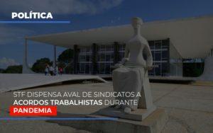 Stf Dispensa Aval De Sindicatos A Acordos Trabalhistas Durante Pandemia - Contabilidade em São Paulo | ECONSA Contabilidade e Gestão Empresarial