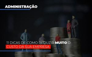 11 Dicas De Como Reduzir Muito O Custo Da Sua Empresa - Contabilidade em São Paulo | ECONSA Contabilidade e Gestão Empresarial