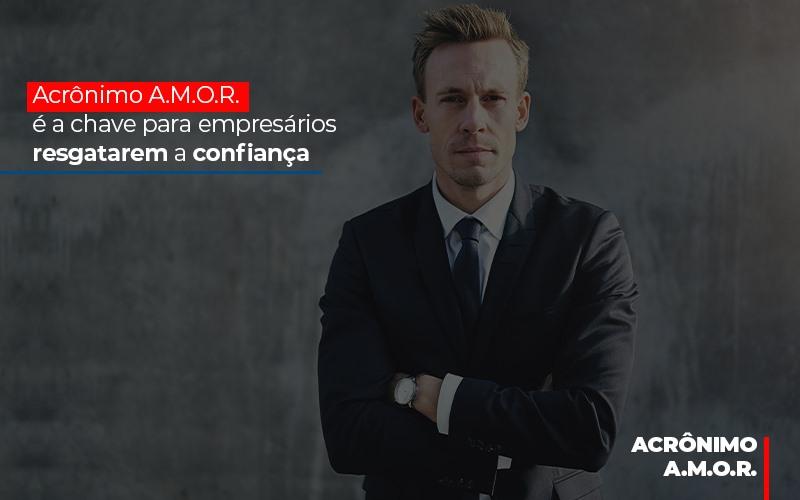 Acronimo A M O R E A Chave Para Empresarios Resgatarem A Confianca - Contabilidade em São Paulo | ECONSA Contabilidade e Gestão Empresarial