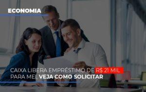 Caixa Libera Emprestimo De R 21 Mil Para Mei Veja Como Solicitar - Contabilidade em São Paulo | ECONSA Contabilidade e Gestão Empresarial