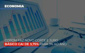 Copom Faz Novo Corte E Juro Basico Cai De 375 Para 3 Ao Ano - Contabilidade em São Paulo | ECONSA Contabilidade e Gestão Empresarial