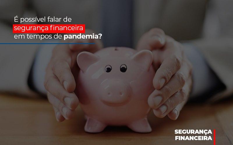 E Possivel Falar De Seguranca Financeira Em Tempos De Pandemia - Contabilidade em São Paulo | ECONSA Contabilidade e Gestão Empresarial