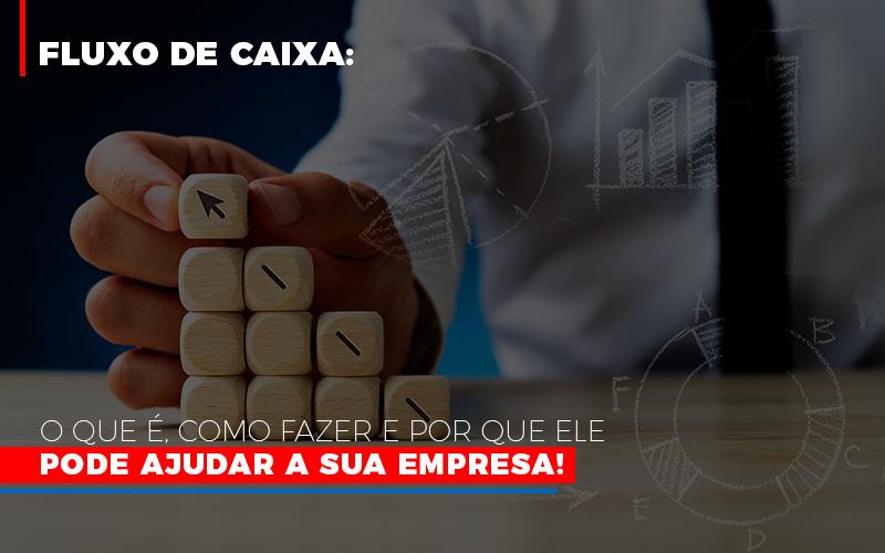 Fluxo De Caixa O Que E Como Fazer E Por Que Ele Pode Ajudar A Sua Empresa - Contabilidade em São Paulo | ECONSA Contabilidade e Gestão Empresarial