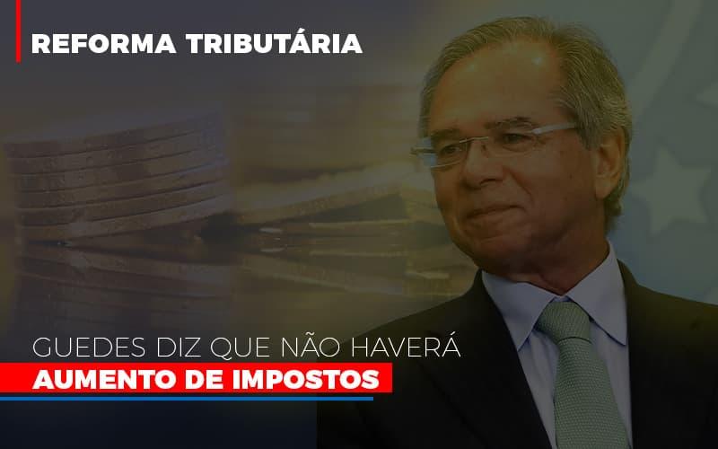 Guedes Diz Que Nao Havera Aumento De Impostos - Contabilidade em São Paulo | ECONSA Contabilidade e Gestão Empresarial