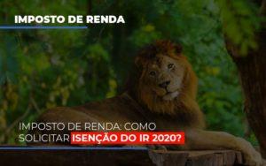 Imposto De Renda Como Solicitar Isencao Do Ir 2020 - Contabilidade em São Paulo | ECONSA Contabilidade e Gestão Empresarial