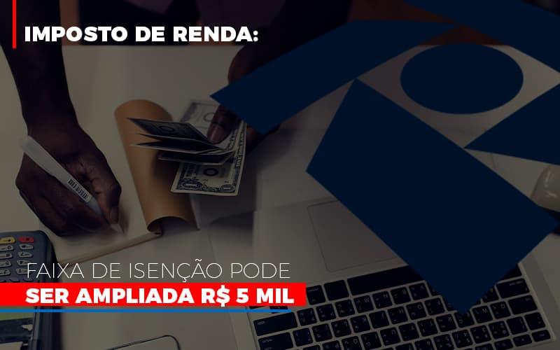 Imposto De Renda Faixa De Isencao Pode Ser Ampliada R 5 Mil - Contabilidade em São Paulo | ECONSA Contabilidade e Gestão Empresarial