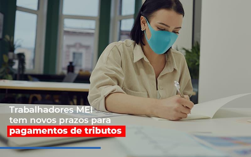 Mei Trabalhadores Mei Tem Novos Prazos Para Pagamentos De Tributos - Contabilidade em São Paulo | ECONSA Contabilidade e Gestão Empresarial