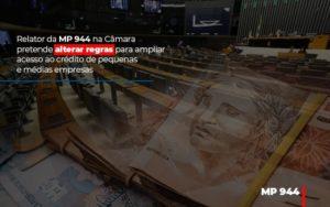 Relator Da Mp 944 Na Camara Pretende Alterar Regras Para Ampliar Acesso Ao Credito De Pequenas E Medias Empresas - Contabilidade em São Paulo | ECONSA Contabilidade e Gestão Empresarial