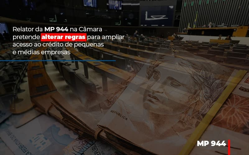 Relator Da Mp 944 Na Camara Pretende Alterar Regras Para Ampliar Acesso Ao Credito De Pequenas E Medias Empresas - Contabilidade em São Paulo   ECONSA Contabilidade e Gestão Empresarial