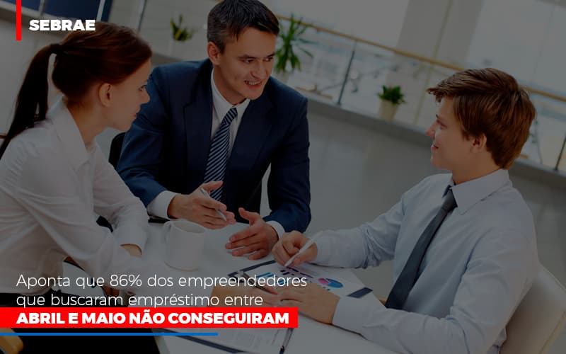 Sebrae Aponta Que 86 Dos Empreendedores Que Buscaram Emprestimo Entre Abril E Maio Nao Conseguiram - Contabilidade em São Paulo | ECONSA Contabilidade e Gestão Empresarial
