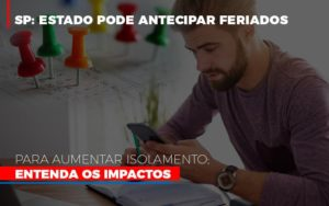 Sp Estado Pode Antecipar Feriados Para Aumentar Isolamento Entenda Os Impactos - Contabilidade em São Paulo | ECONSA Contabilidade e Gestão Empresarial