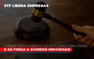 Stf Libera Empresas A Adiar Recolhimento Do Fgts Antecipar Ferias E Da Forca A Acordos Individuais - Contabilidade em São Paulo | ECONSA Contabilidade e Gestão Empresarial