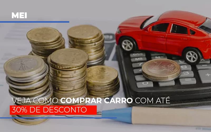 Mei Veja Como Comprar Carro Com Ate 30 De Desconto - Contabilidade em São Paulo | ECONSA Contabilidade e Gestão Empresarial