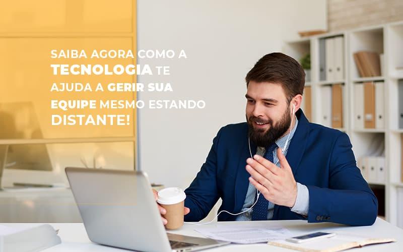 Saiba Agora Como A Tecnologia Te Ajuda A Gerir Sua Equipe Mesmo Estando Distante - Contabilidade em São Paulo   ECONSA Contabilidade e Gestão Empresarial