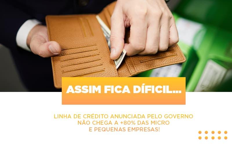 Assim Fica Dificil Linha De Credito Anunciada Pelo Governo Nao Chega A 80 Das Micro E Pequenas Empresas - Contabilidade em São Paulo   ECONSA Contabilidade e Gestão Empresarial