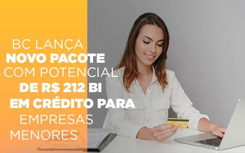 Bc Lanca Novo Pacote Com Potencial De R 212 Bi Em Credito Para Empresas Menores - Contabilidade em São Paulo | ECONSA Contabilidade e Gestão Empresarial