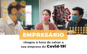 Empresario Chegou A Hora De Salvar A Sua Empresa Do Covid 19 - Contabilidade em São Paulo | ECONSA Contabilidade e Gestão Empresarial