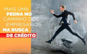 Mais Uma Pedra No Caminho Dos Empresarios Na Busca De Credito - Contabilidade em São Paulo | ECONSA Contabilidade e Gestão Empresarial