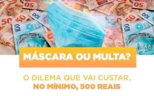 Mascara Ou Multa O Dilema Que Vai Custar No Minimo 500 Reais - Contabilidade em São Paulo | ECONSA Contabilidade e Gestão Empresarial