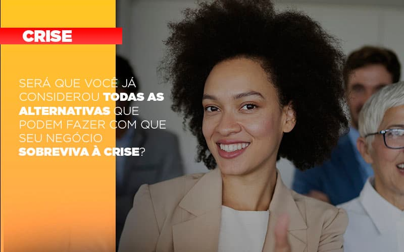 Sera Que Voce Ja Considerou Todas As Alternativas Que Podem Fazer Com Que Seu Negocio Sobreviva A Crise - Contabilidade em São Paulo | ECONSA Contabilidade e Gestão Empresarial