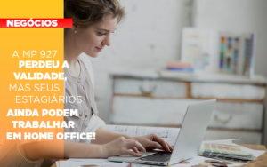 A Mp 927 Perdeu A Validade Mas Seus Estagiarios Ainda Podem Trabalhar Em Home Office - Contabilidade em São Paulo | ECONSA Contabilidade e Gestão Empresarial